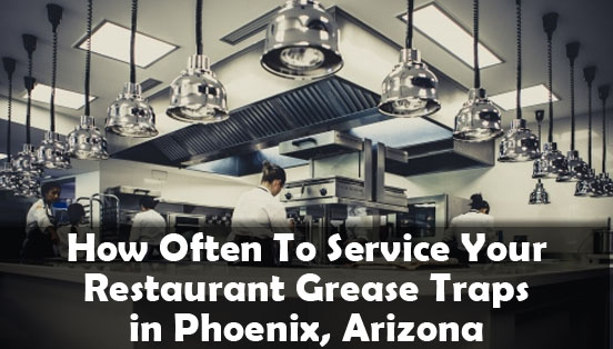 How Often To Clean Restaurant Grease Trap Phoenix, Arizona